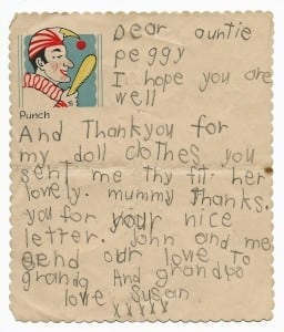 A thank-you letter from Susan Dale to her Auntie Peggy. It is written in pencil (cheap biros had yet to become available – the alternative would be pen and ink, a messy process beyond small children). Peggy is still living with her parents, so this may well have been after Susan's sixth birthday in 1948.